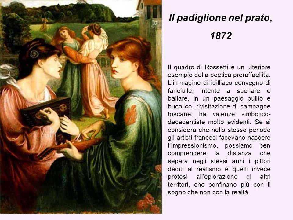 Il padiglione nel prato, 1872 Il quadro di Rossetti è un ulteriore esempio della poetica preraffaellita. Limmagine di idilliaco convegno di fanciulle,
