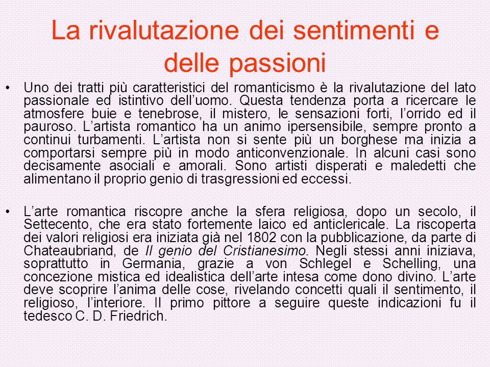 La rivalutazione dei sentimenti e delle passioni Uno dei tratti più caratteristici del romanticismo è la rivalutazione del lato passionale ed istintiv