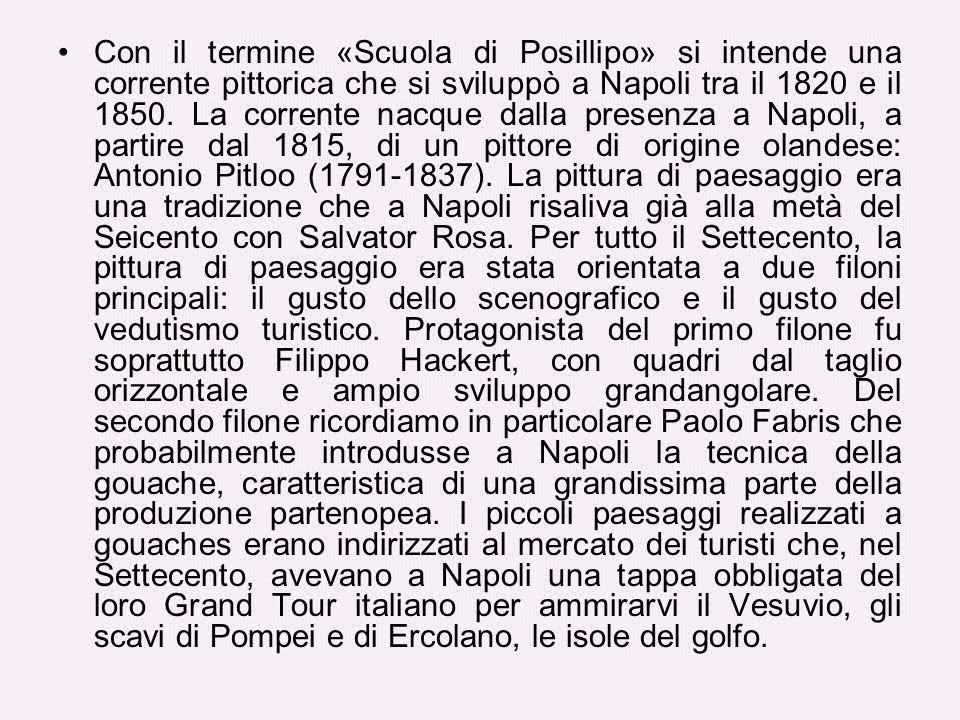 Con il termine «Scuola di Posillipo» si intende una corrente pittorica che si sviluppò a Napoli tra il 1820 e il 1850. La corrente nacque dalla presen