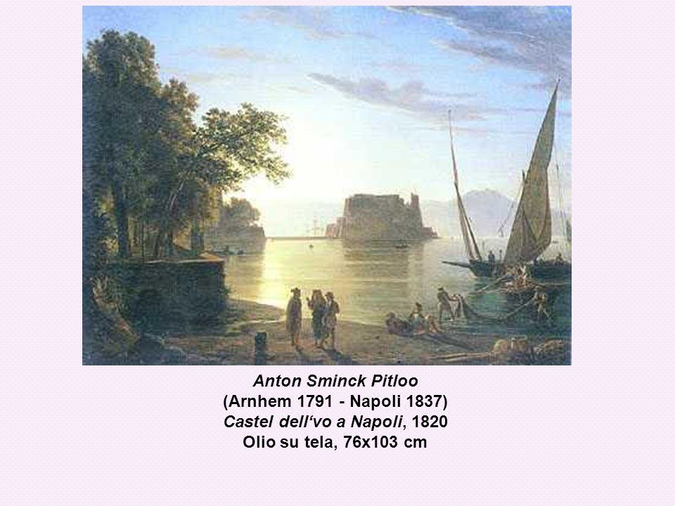 Anton Sminck Pitloo (Arnhem 1791 - Napoli 1837) Castel dellvo a Napoli, 1820 Olio su tela, 76x103 cm
