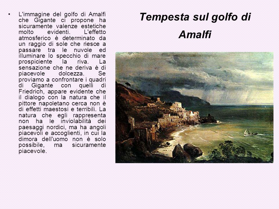 Tempesta sul golfo di Amalfi L'immagine del golfo di Amalfi che Gigante ci propone ha sicuramente valenze estetiche molto evidenti. L'effetto atmosfer