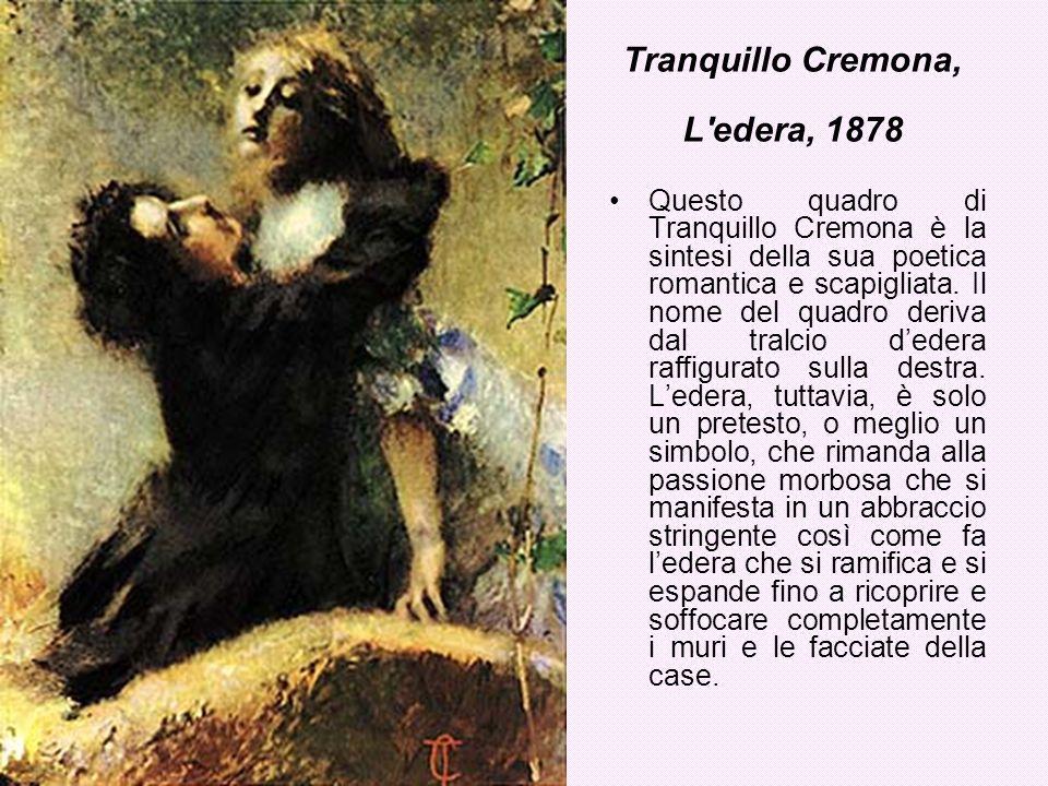 Tranquillo Cremona, L'edera, 1878 Questo quadro di Tranquillo Cremona è la sintesi della sua poetica romantica e scapigliata. Il nome del quadro deriv