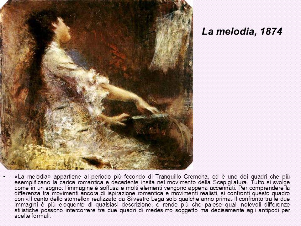 La melodia, 1874 «La melodia» appartiene al periodo più fecondo di Tranquillo Cremona, ed è uno dei quadri che più esemplificano la carica romantica e