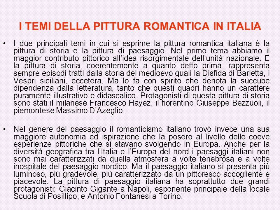 I TEMI DELLA PITTURA ROMANTICA IN ITALIA I due principali temi in cui si esprime la pittura romantica italiana è la pittura di storia e la pittura di