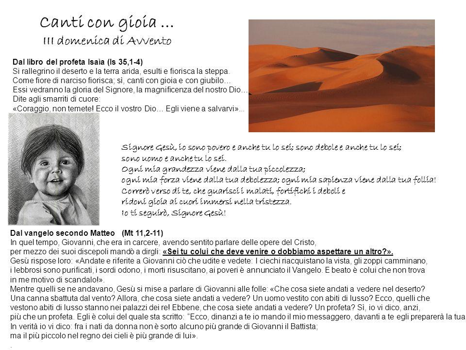 Canti con gioia … III domenica di Avvento Dal libro del profeta Isaìa (Is 35,1-4) Si rallegrino il deserto e la terra arida, esulti e fiorisca la step