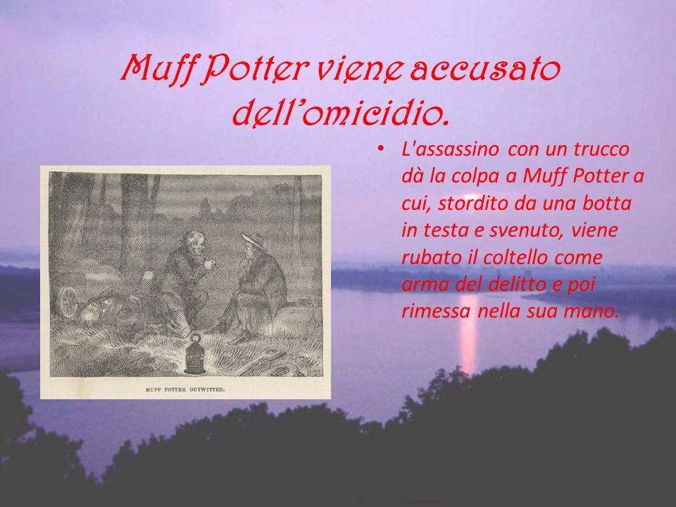 Muff Potter viene accusato dellomicidio. L'assassino con un trucco dà la colpa a Muff Potter a cui, stordito da una botta in testa e svenuto, viene ru