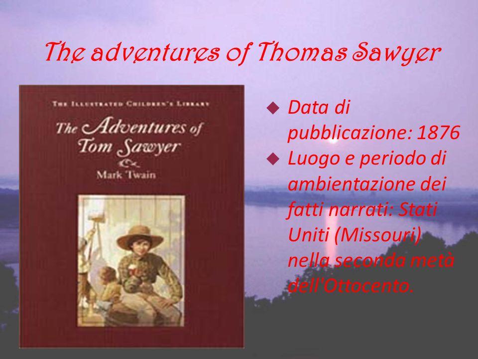 The adventures of Thomas Sawyer Data di pubblicazione: 1876 Luogo e periodo di ambientazione dei fatti narrati: Stati Uniti (Missouri) nella seconda m