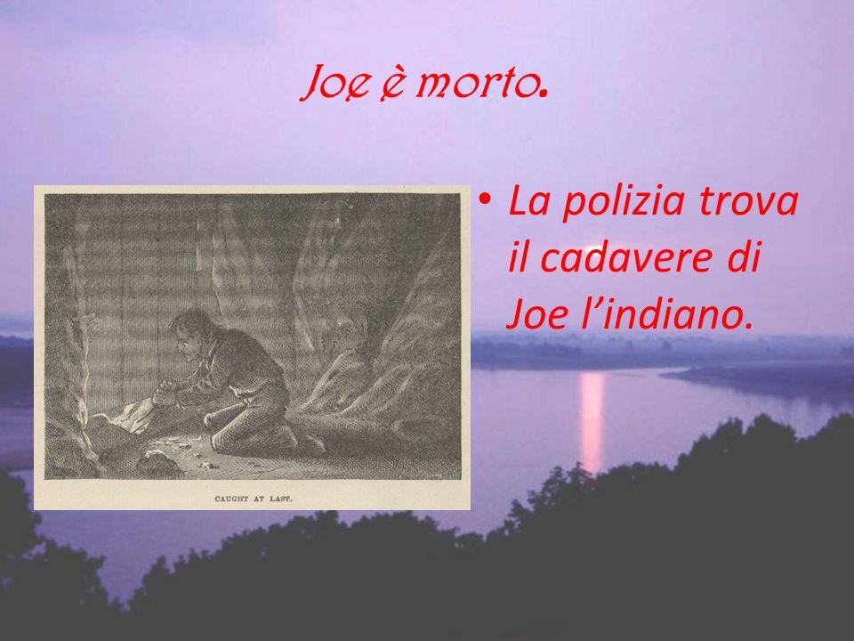 Joe è morto. La polizia trova il cadavere di Joe lindiano.
