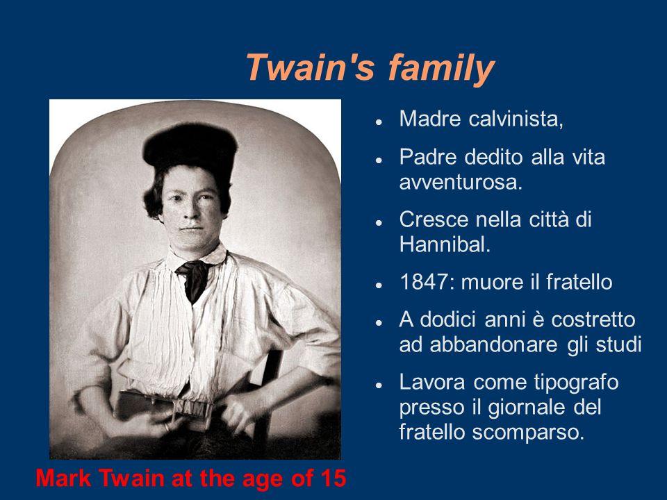 Twain's family Madre calvinista, Padre dedito alla vita avventurosa. Cresce nella città di Hannibal. 1847: muore il fratello A dodici anni è costretto