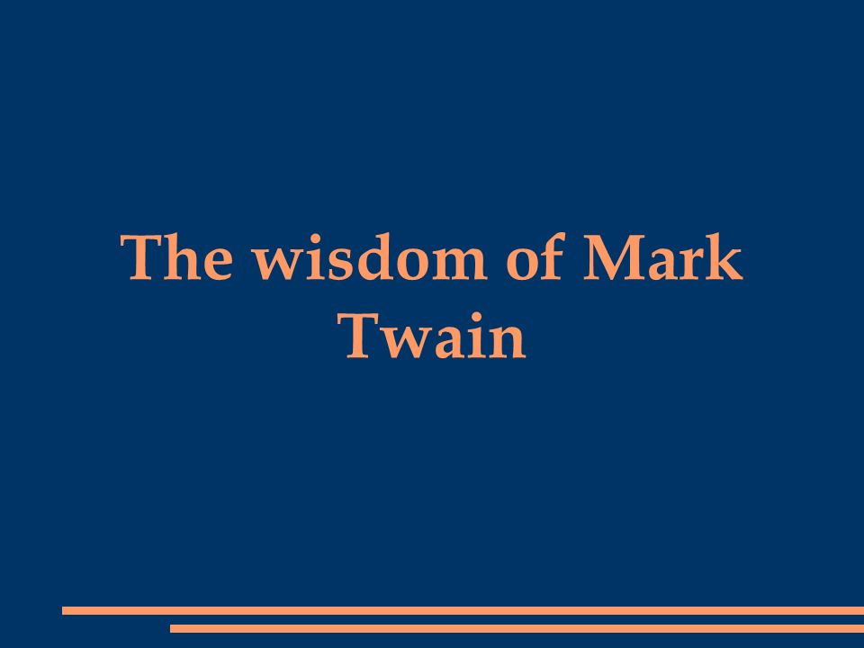 The wisdom of Mark Twain