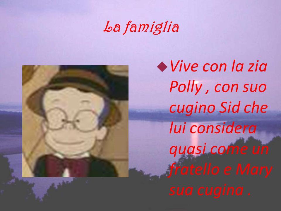 La famiglia Vive con la zia Polly, con suo cugino Sid che lui considera quasi come un fratello e Mary sua cugina.