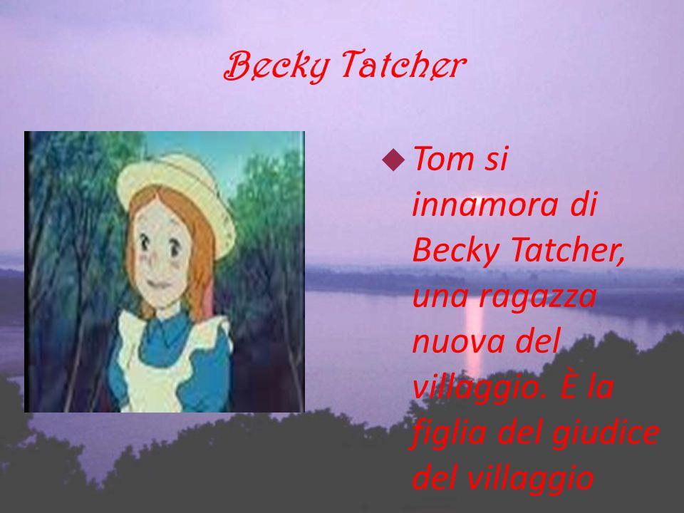 Becky Tatcher Tom si innamora di Becky Tatcher, una ragazza nuova del villaggio. È la figlia del giudice del villaggio