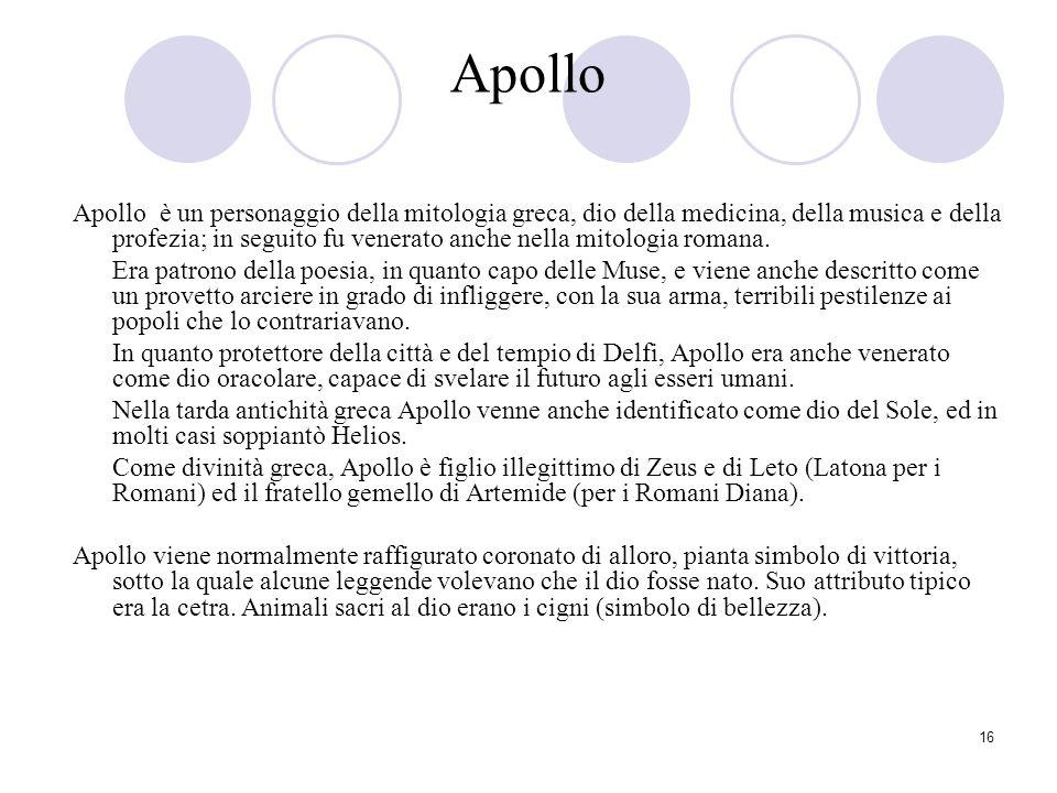 16 Apollo Apollo è un personaggio della mitologia greca, dio della medicina, della musica e della profezia; in seguito fu venerato anche nella mitolog