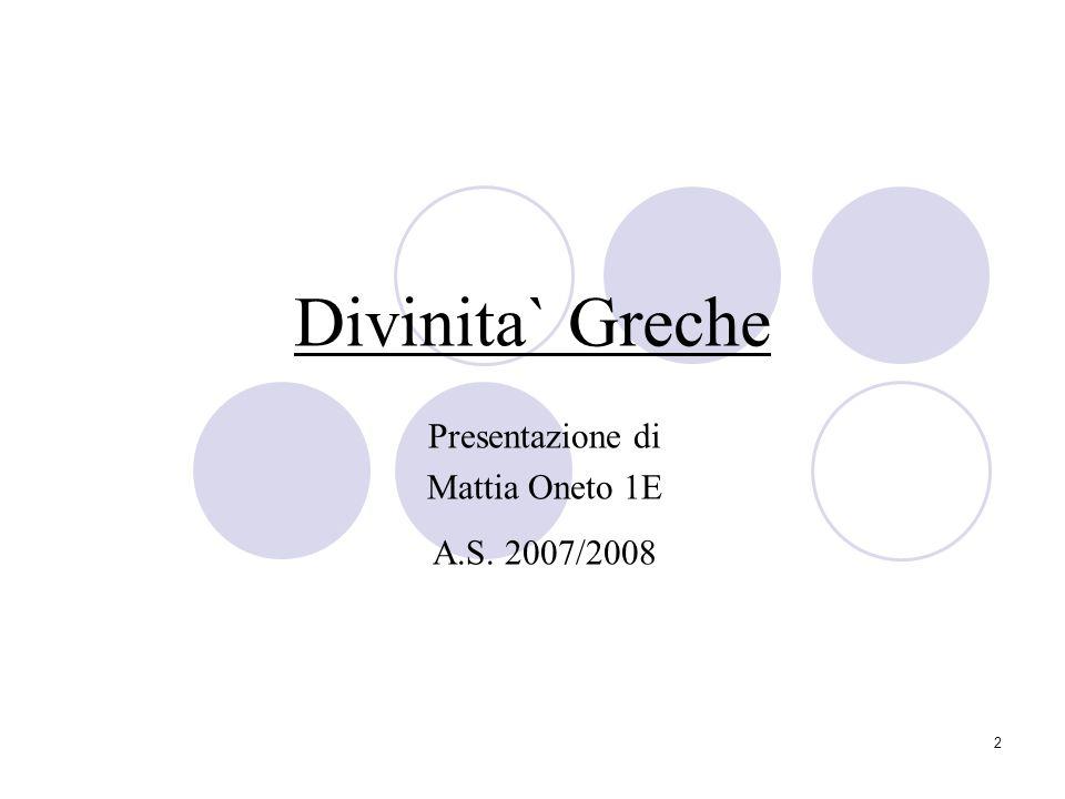 2 Divinita` Greche Presentazione di Mattia Oneto 1E A.S. 2007/2008