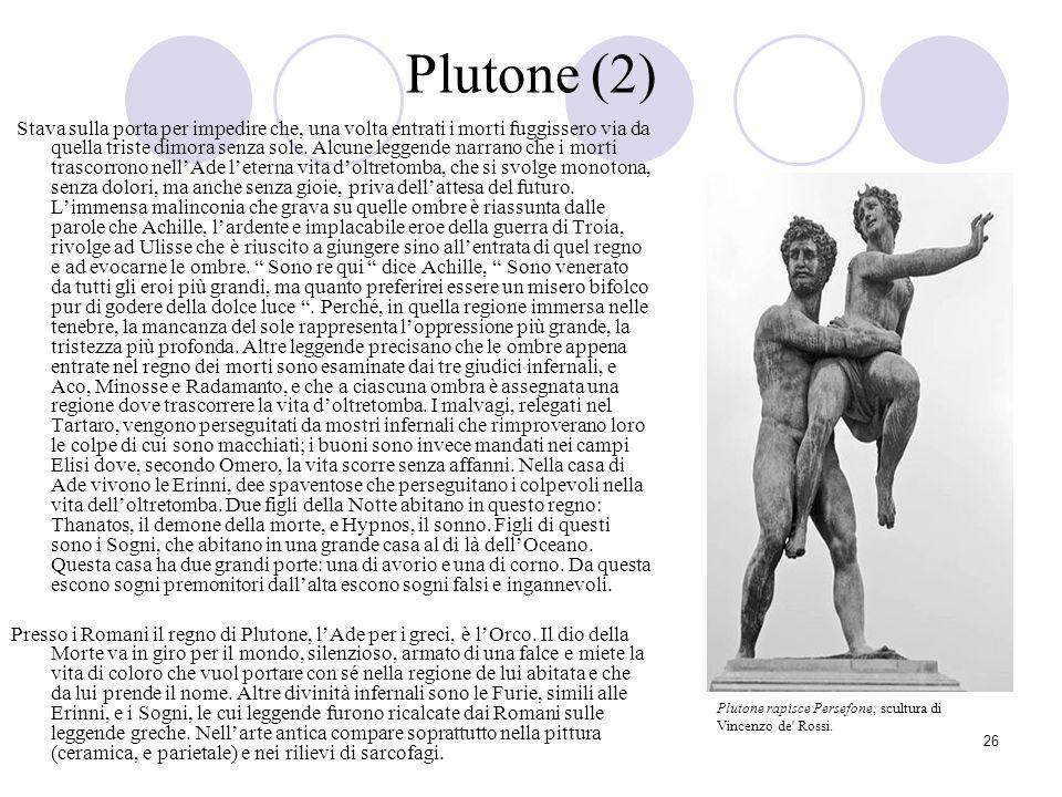 26 Plutone (2) Stava sulla porta per impedire che, una volta entrati i morti fuggissero via da quella triste dimora senza sole. Alcune leggende narran