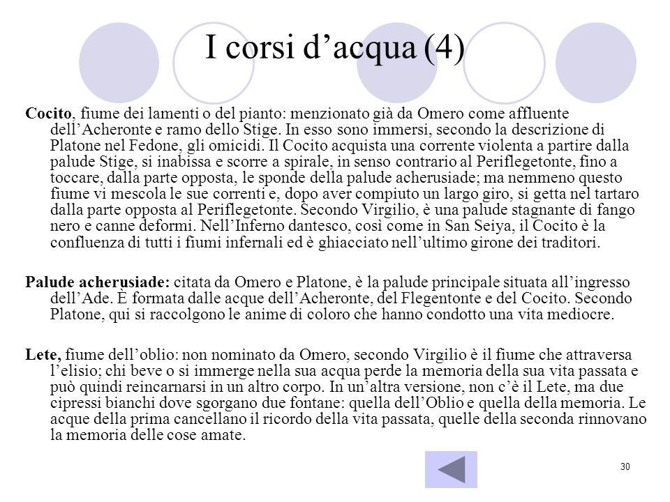 30 I corsi dacqua (4) Cocito, fiume dei lamenti o del pianto: menzionato già da Omero come affluente dellAcheronte e ramo dello Stige. In esso sono im