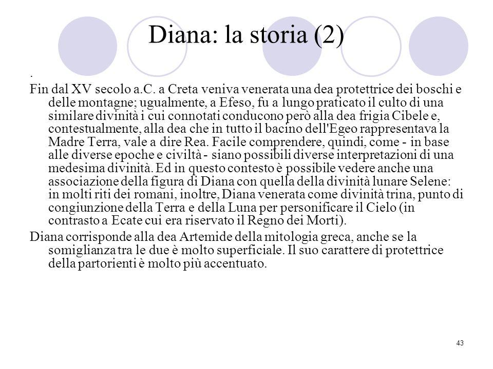43 Diana: la storia (2). Fin dal XV secolo a.C. a Creta veniva venerata una dea protettrice dei boschi e delle montagne; ugualmente, a Efeso, fu a lun
