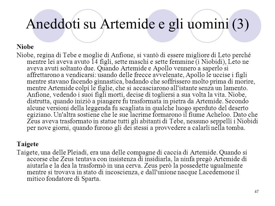 47 Aneddoti su Artemide e gli uomini (3) Niobe Niobe, regina di Tebe e moglie di Anfione, si vantò di essere migliore di Leto perché mentre lei aveva