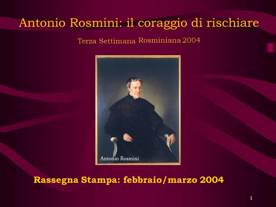 1 Antonio Rosmini: il coraggio di rischiare Terza Settimana Rosminiana 2004 Rassegna Stampa: febbraio/marzo 2004