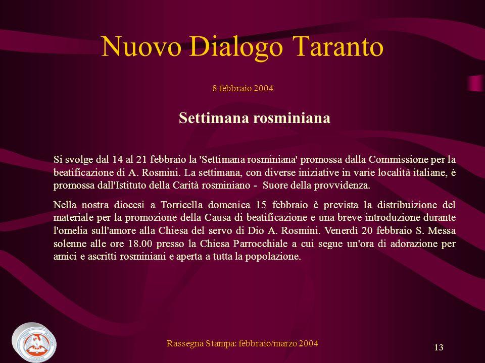 Rassegna Stampa: febbraio/marzo 2004 13 Nuovo Dialogo Taranto 8 febbraio 2004 Settimana rosminiana Si svolge dal 14 al 21 febbraio la Settimana rosminiana promossa dalla Commissione per la beatificazione di A.
