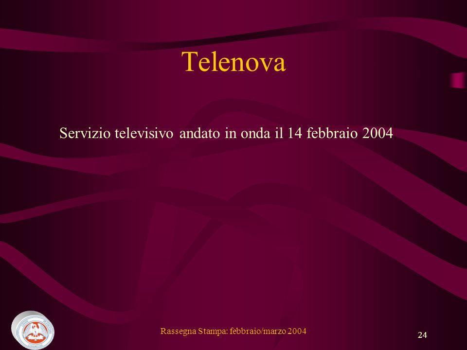 Rassegna Stampa: febbraio/marzo 2004 24 Telenova Servizio televisivo andato in onda il 14 febbraio 2004