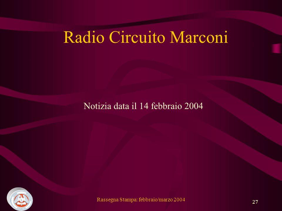 Rassegna Stampa: febbraio/marzo 2004 27 Radio Circuito Marconi Notizia data il 14 febbraio 2004