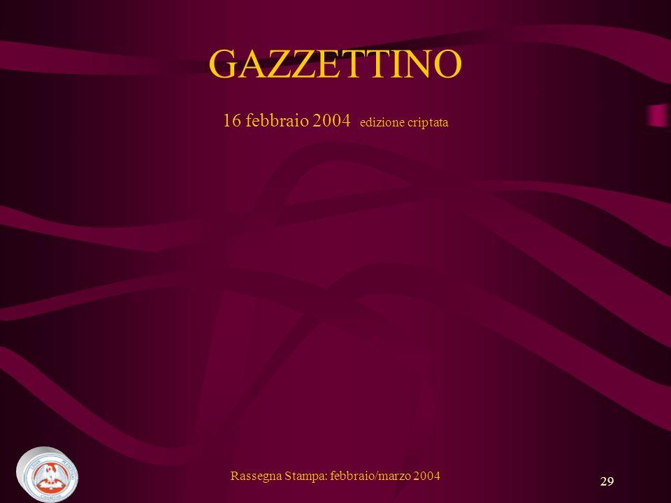 Rassegna Stampa: febbraio/marzo 2004 29 GAZZETTINO 16 febbraio 2004 edizione criptata