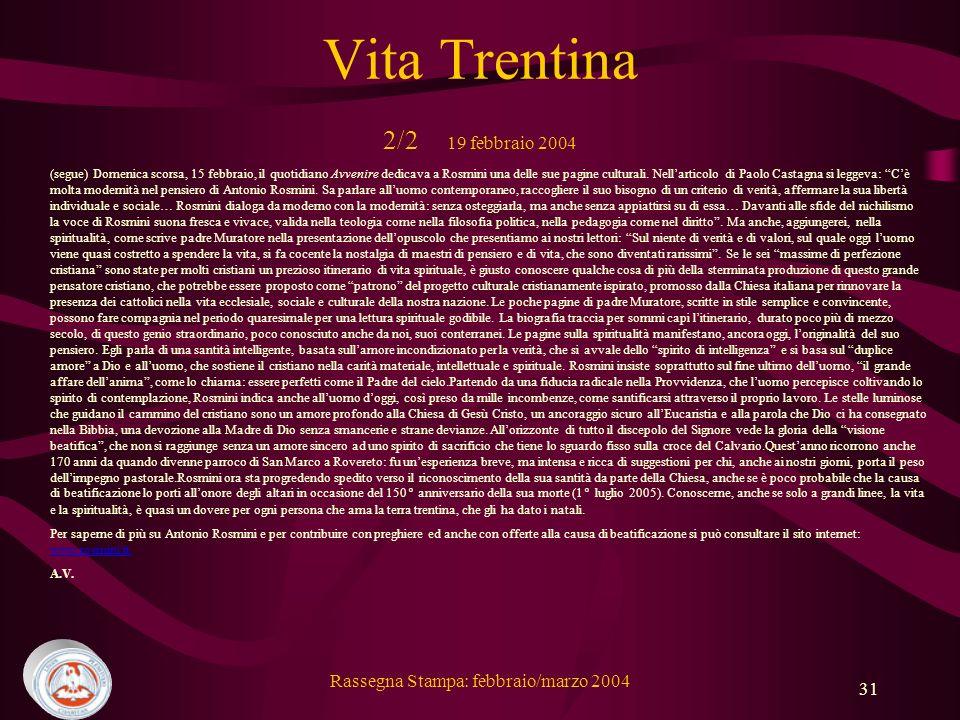 Rassegna Stampa: febbraio/marzo 2004 31 Vita Trentina 2/2 19 febbraio 2004 (segue) Domenica scorsa, 15 febbraio, il quotidiano Avvenire dedicava a Rosmini una delle sue pagine culturali.