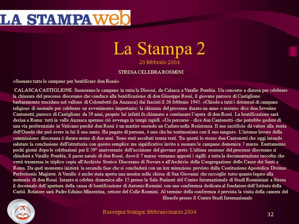 Rassegna Stampa: febbraio/marzo 2004 32 La Stampa 2 20 febbraio 2004 STRESA CELEBRA ROSMINI «Suonate tutte le campane per beatificare don Rossi» CALASCA CASTIGLIONE.