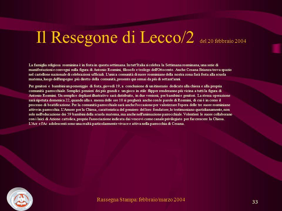 Rassegna Stampa: febbraio/marzo 2004 33 Il Resegone di Lecco/2 del 20 febbraio 2004 La famiglia religiosa rosminina è in festa in questa settimana.