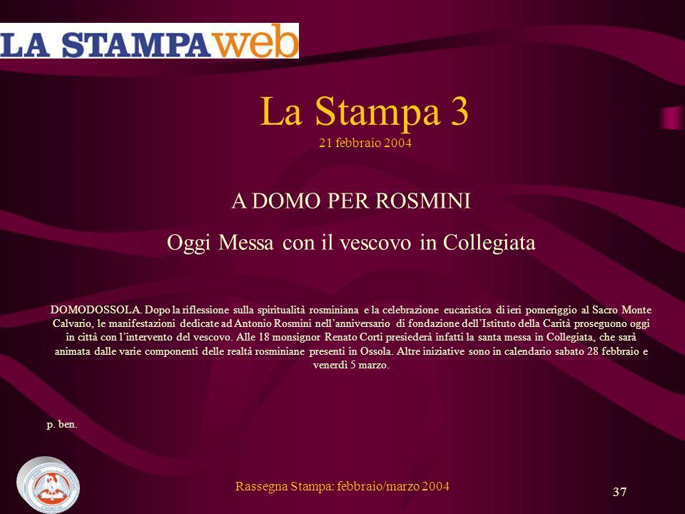 Rassegna Stampa: febbraio/marzo 2004 37 La Stampa 3 21 febbraio 2004 A DOMO PER ROSMINI Oggi Messa con il vescovo in Collegiata DOMODOSSOLA.