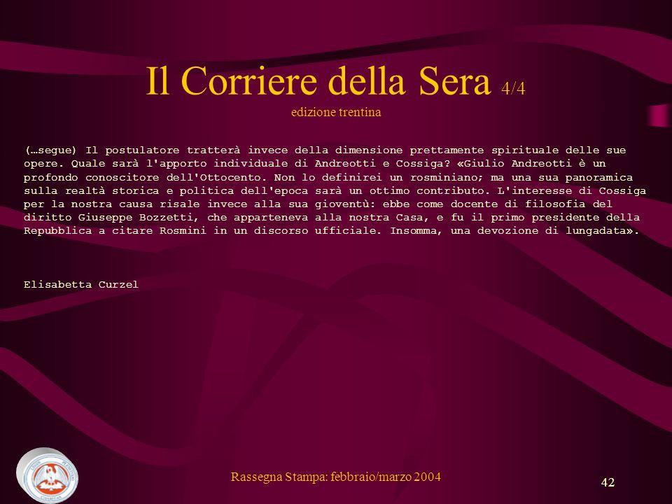 Rassegna Stampa: febbraio/marzo 2004 42 Il Corriere della Sera 4/4 edizione trentina (…segue) Il postulatore tratterà invece della dimensione prettamente spirituale delle sue opere.