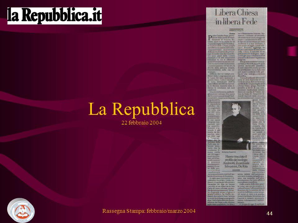 Rassegna Stampa: febbraio/marzo 2004 44 La Repubblica 22 febbraio 2004