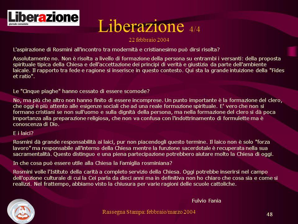 Rassegna Stampa: febbraio/marzo 2004 48 Liberazione 4/4 22 febbraio 2004 L aspirazione di Rosmini all incontro tra modernità e cristianesimo può dirsi risolta.