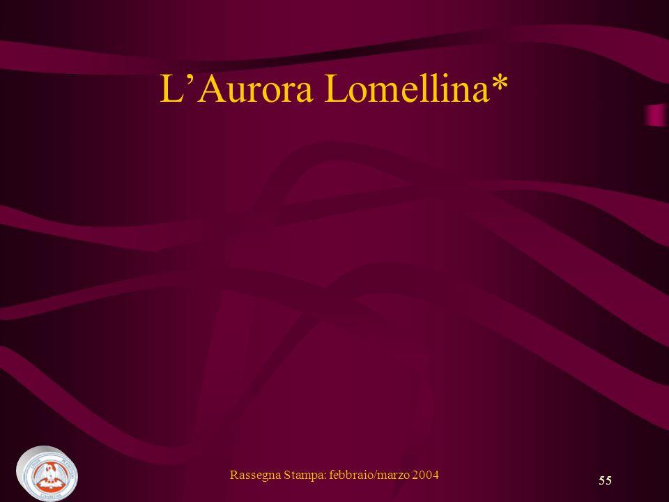 Rassegna Stampa: febbraio/marzo 2004 55 LAurora Lomellina*