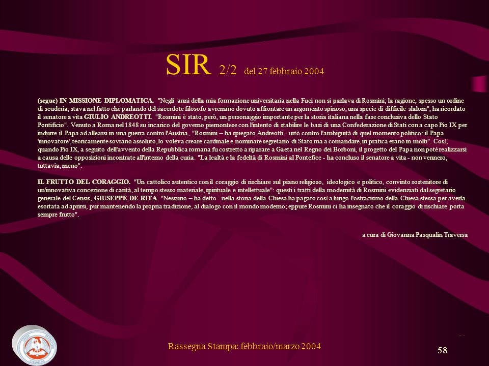 Rassegna Stampa: febbraio/marzo 2004 58 SIR 2/2 del 27 febbraio 2004 (segue) IN MISSIONE DIPLOMATICA.