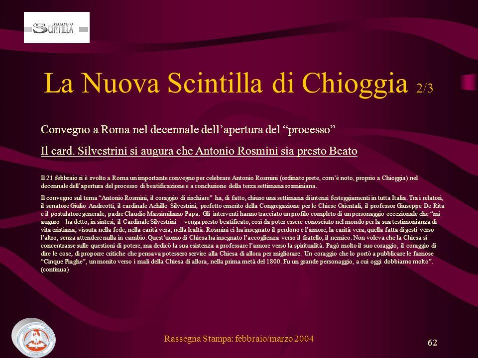 Rassegna Stampa: febbraio/marzo 2004 62 La Nuova Scintilla di Chioggia 2/3 Convegno a Roma nel decennale dellapertura del processo Il card.