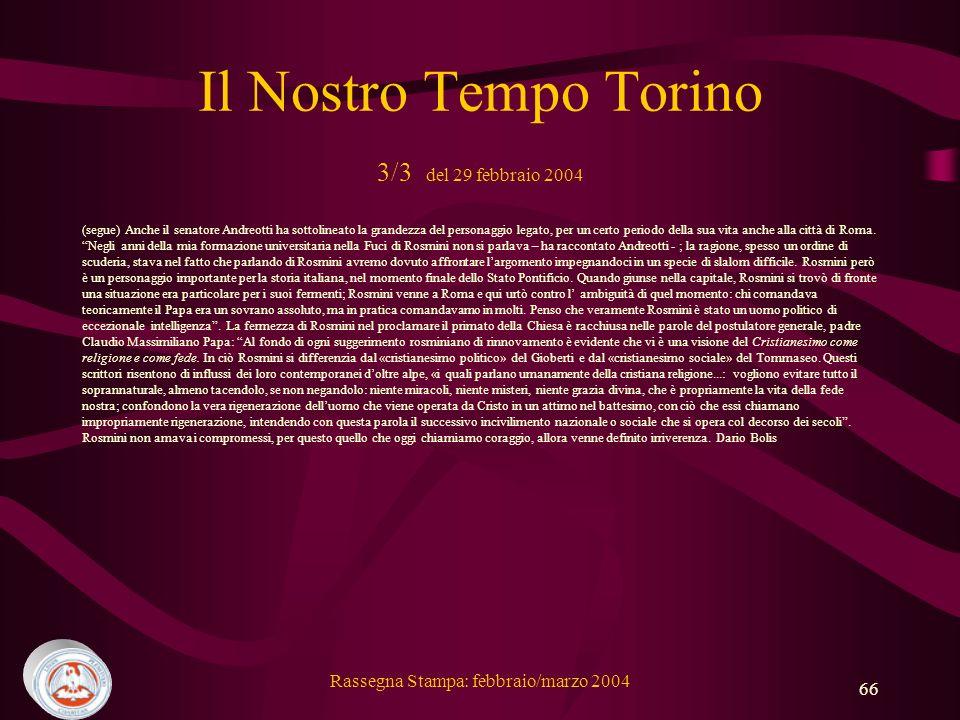 Rassegna Stampa: febbraio/marzo 2004 66 Il Nostro Tempo Torino 3/3 del 29 febbraio 2004 (segue) Anche il senatore Andreotti ha sottolineato la grandezza del personaggio legato, per un certo periodo della sua vita anche alla città di Roma.