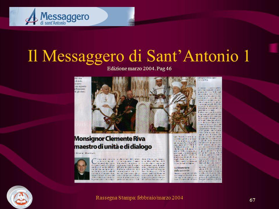 Rassegna Stampa: febbraio/marzo 2004 67 Il Messaggero di SantAntonio 1 Edizione marzo 2004. Pag 46