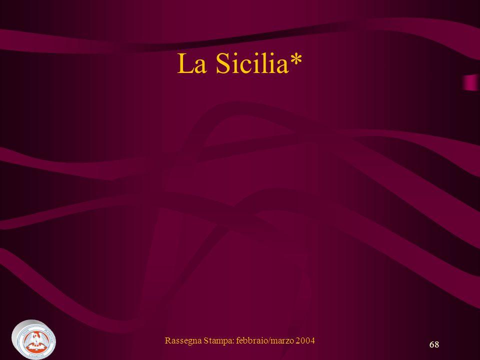 Rassegna Stampa: febbraio/marzo 2004 68 La Sicilia*