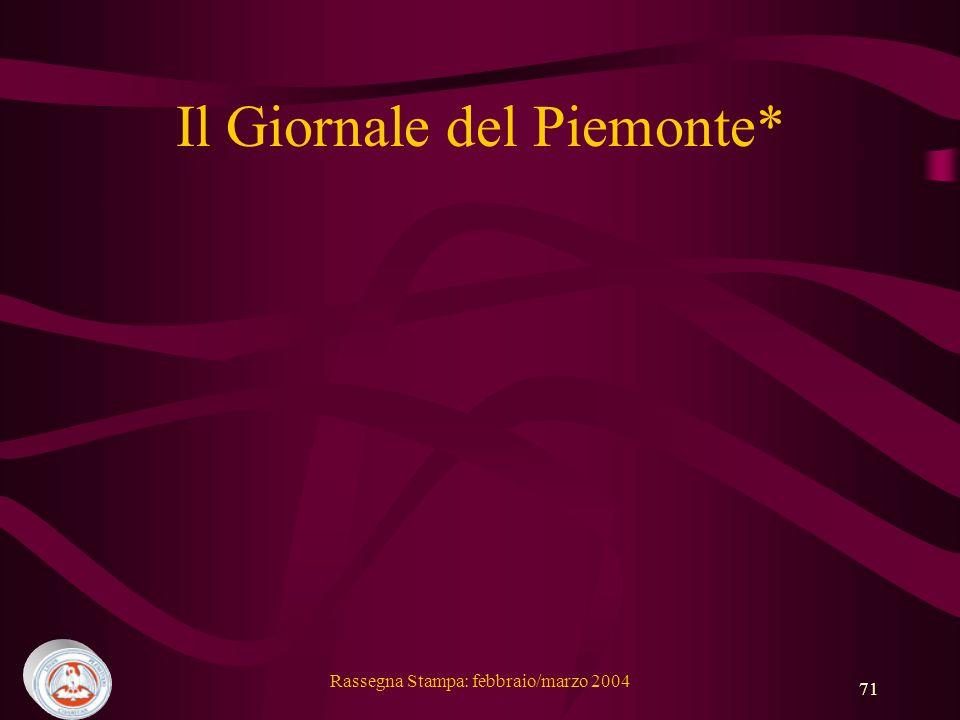 Rassegna Stampa: febbraio/marzo 2004 71 Il Giornale del Piemonte*