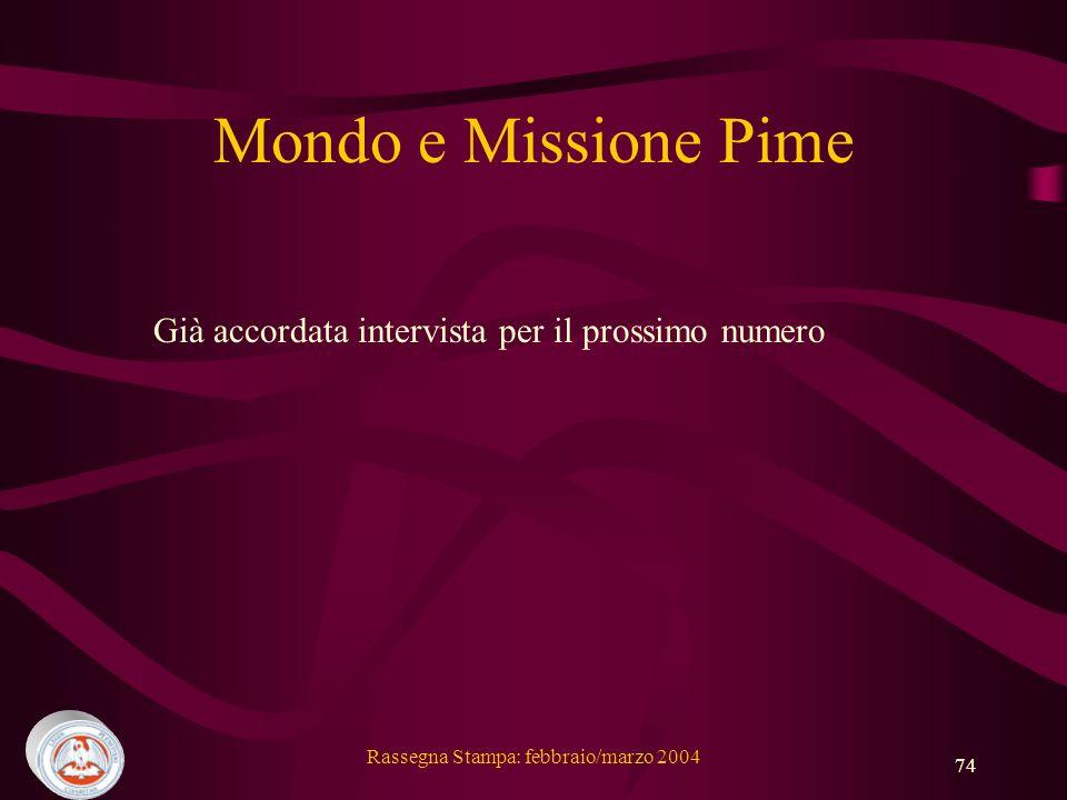 Rassegna Stampa: febbraio/marzo 2004 74 Mondo e Missione Pime Già accordata intervista per il prossimo numero
