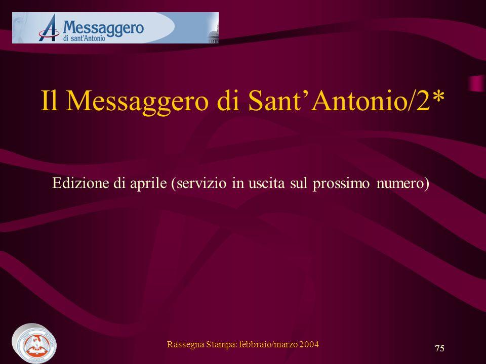 Rassegna Stampa: febbraio/marzo 2004 75 Il Messaggero di SantAntonio/2* Edizione di aprile (servizio in uscita sul prossimo numero)