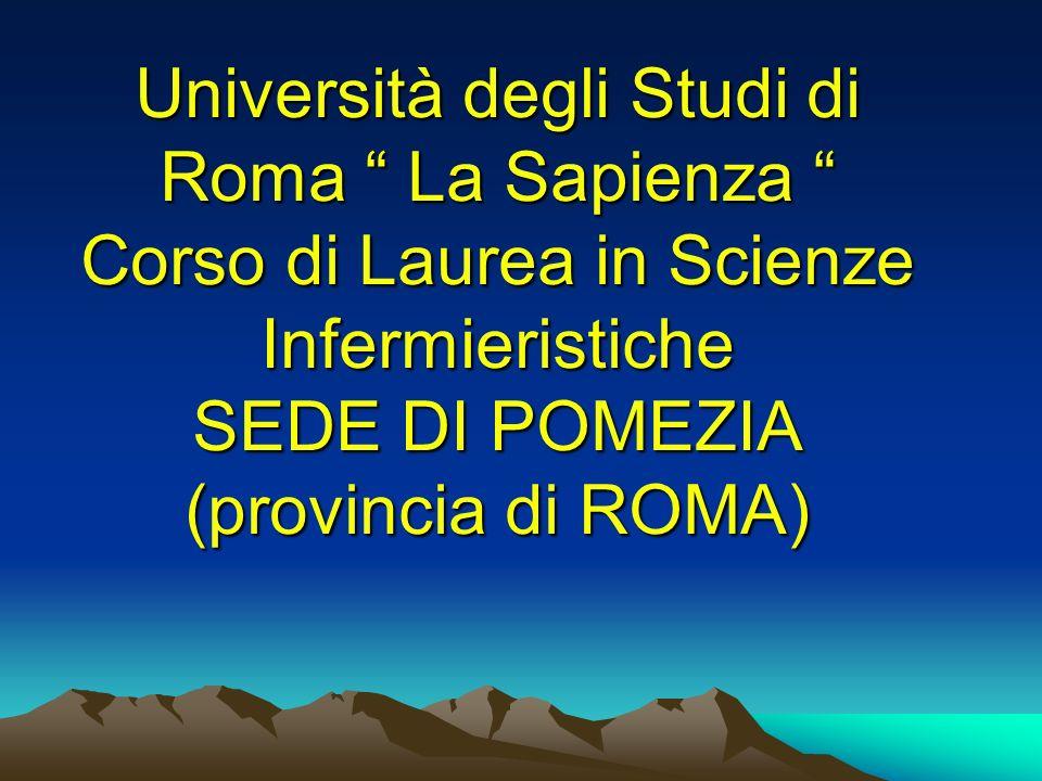 Università degli Studi di Roma La Sapienza Corso di Laurea in Scienze Infermieristiche SEDE DI POMEZIA (provincia di ROMA)