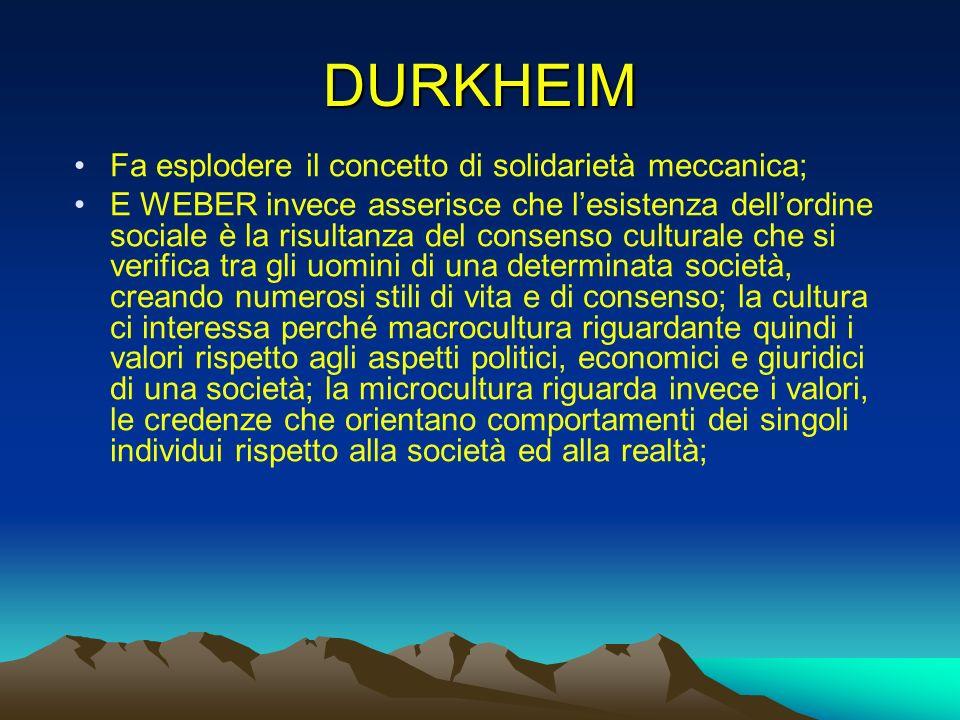 DURKHEIM Fa esplodere il concetto di solidarietà meccanica; E WEBER invece asserisce che lesistenza dellordine sociale è la risultanza del consenso cu