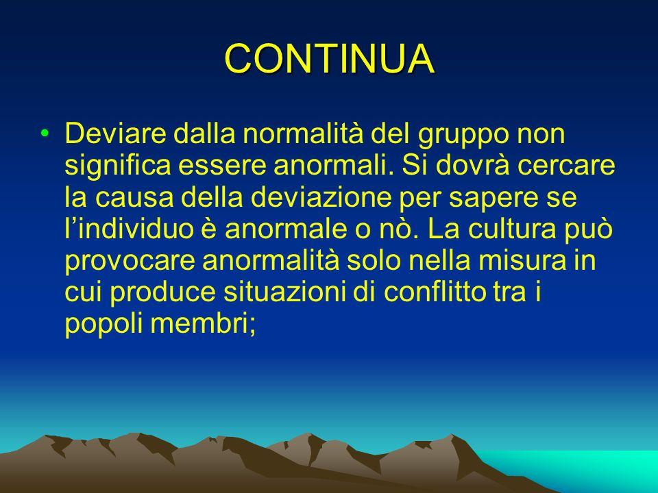 CONTINUA Deviare dalla normalità del gruppo non significa essere anormali. Si dovrà cercare la causa della deviazione per sapere se lindividuo è anorm