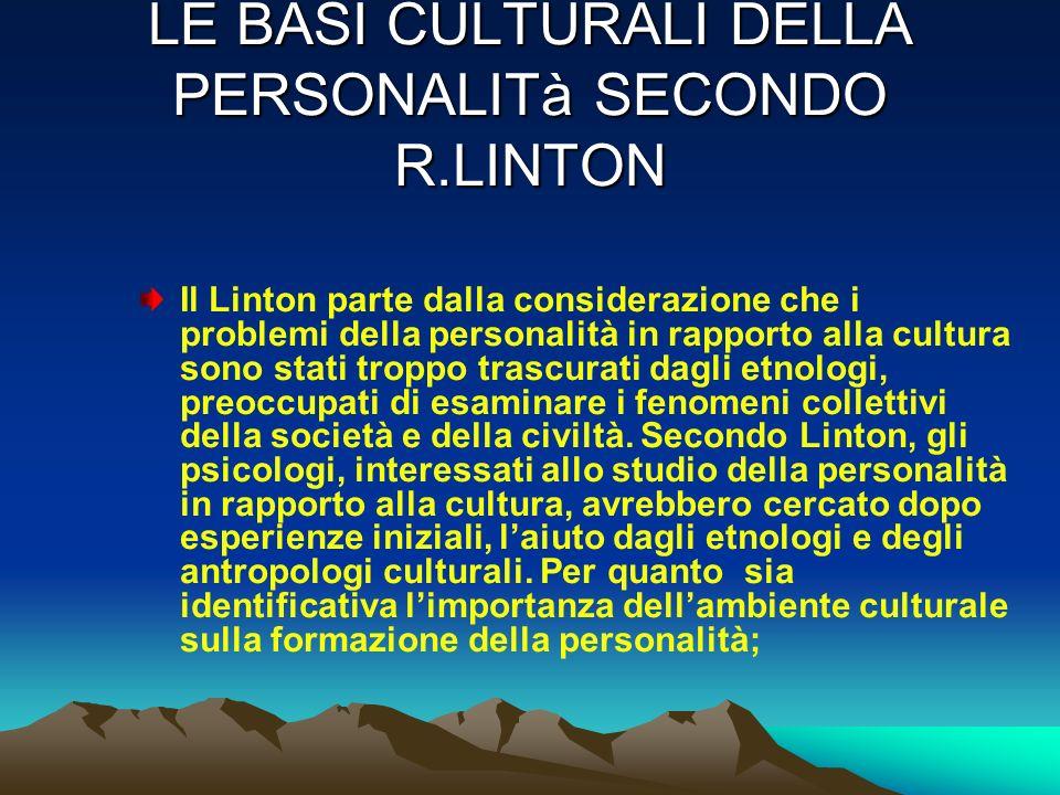 LE BASI CULTURALI DELLA PERSONALITà SECONDO R.LINTON Il Linton parte dalla considerazione che i problemi della personalità in rapporto alla cultura so