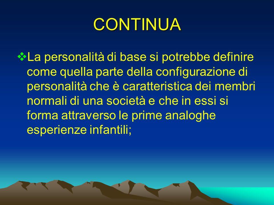 CONTINUA La personalità di base si potrebbe definire come quella parte della configurazione di personalità che è caratteristica dei membri normali di