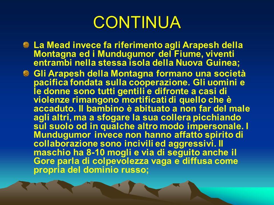 CONTINUA La Mead invece fa riferimento agli Arapesh della Montagna ed i Mundugumor del Fiume, viventi entrambi nella stessa isola della Nuova Guinea;