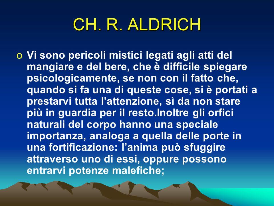CH. R. ALDRICH oVi sono pericoli mistici legati agli atti del mangiare e del bere, che è difficile spiegare psicologicamente, se non con il fatto che,